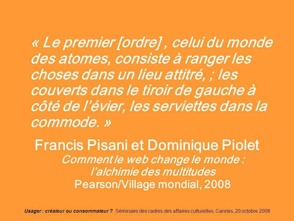 Usager : créateur ou consommateur ? Séminaire des cadres des affaires culturelles, Cannes, 20 octobre 2008 « Le premier [ordre], celui du monde des at