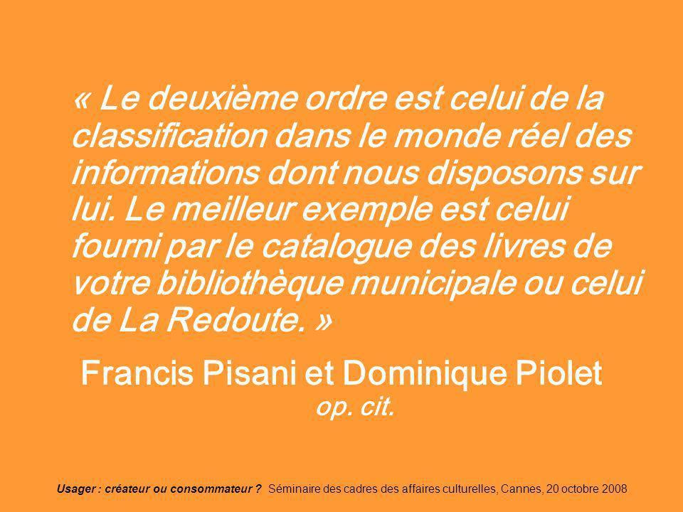 Usager : créateur ou consommateur ? Séminaire des cadres des affaires culturelles, Cannes, 20 octobre 2008 « Le deuxième ordre est celui de la classif