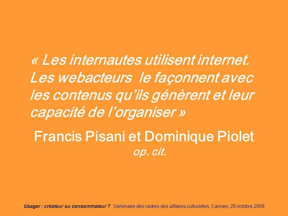 Usager : créateur ou consommateur ? Séminaire des cadres des affaires culturelles, Cannes, 20 octobre 2008 « Les internautes utilisent internet. Les w