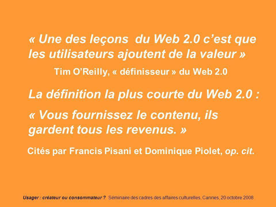 Usager : créateur ou consommateur ? Séminaire des cadres des affaires culturelles, Cannes, 20 octobre 2008 « Une des leçons du Web 2.0 cest que les ut