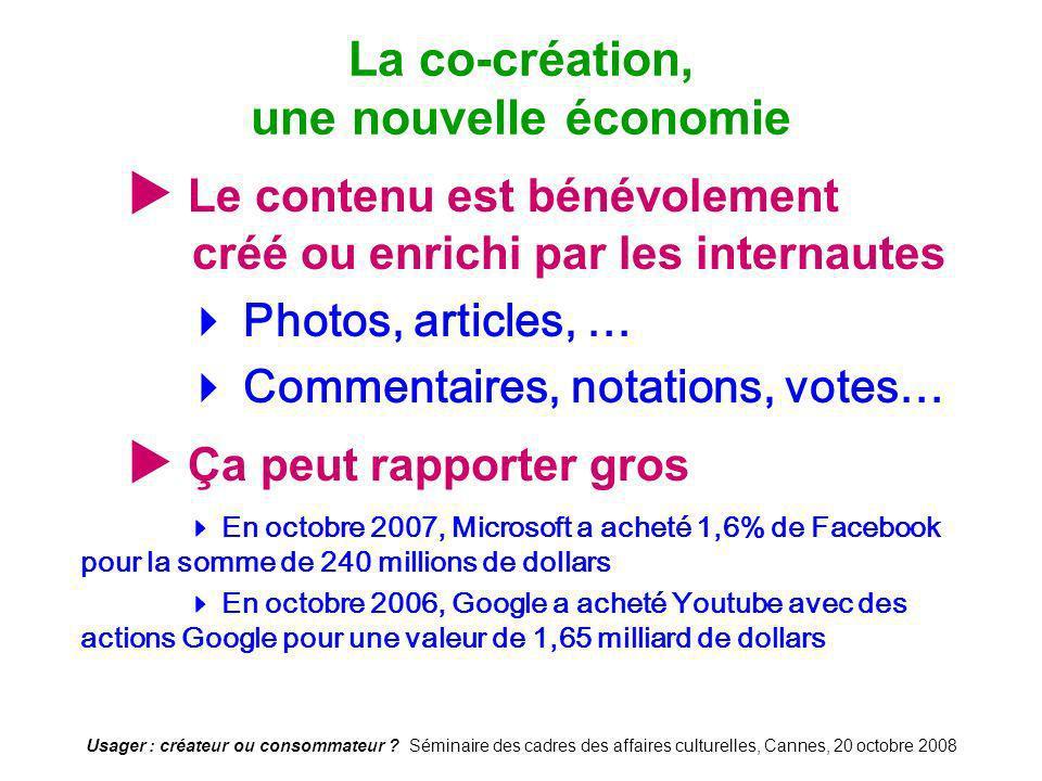 Usager : créateur ou consommateur ? Séminaire des cadres des affaires culturelles, Cannes, 20 octobre 2008 Le contenu est bénévolement créé ou enrichi