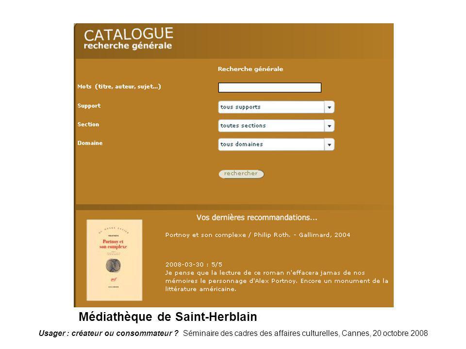 Usager : créateur ou consommateur ? Séminaire des cadres des affaires culturelles, Cannes, 20 octobre 2008 StHerblain Médiathèque de Saint-Herblain