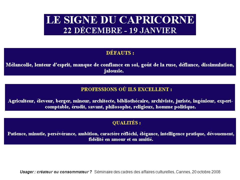 Usager : créateur ou consommateur ? Séminaire des cadres des affaires culturelles, Cannes, 20 octobre 2008 Capricorne