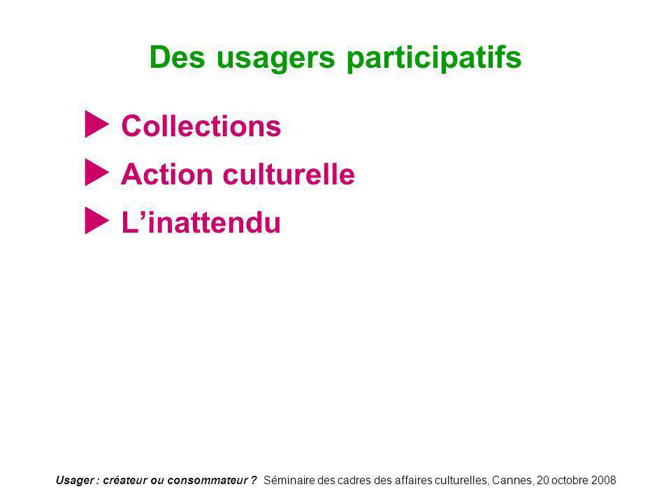 Usager : créateur ou consommateur ? Séminaire des cadres des affaires culturelles, Cannes, 20 octobre 2008 Collections Action culturelle Linattendu De