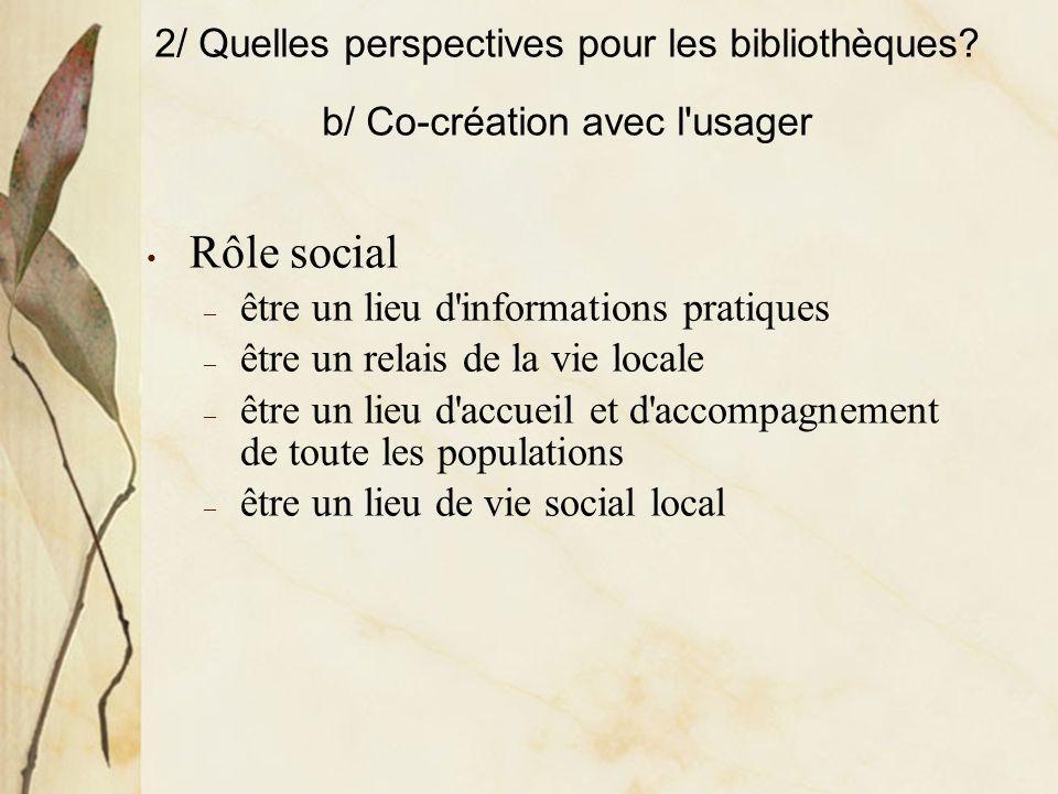 Usager : créateur ou consommateur ? Séminaire des cadres des affaires culturelles, Cannes, 20 octobre 2008 2/ Quelles perspectives pour les bibliothèq