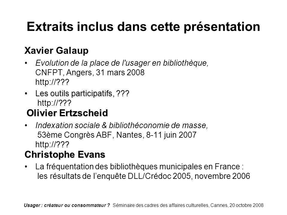 Usager : créateur ou consommateur ? Séminaire des cadres des affaires culturelles, Cannes, 20 octobre 2008 Extraits inclus dans cette présentation Xav