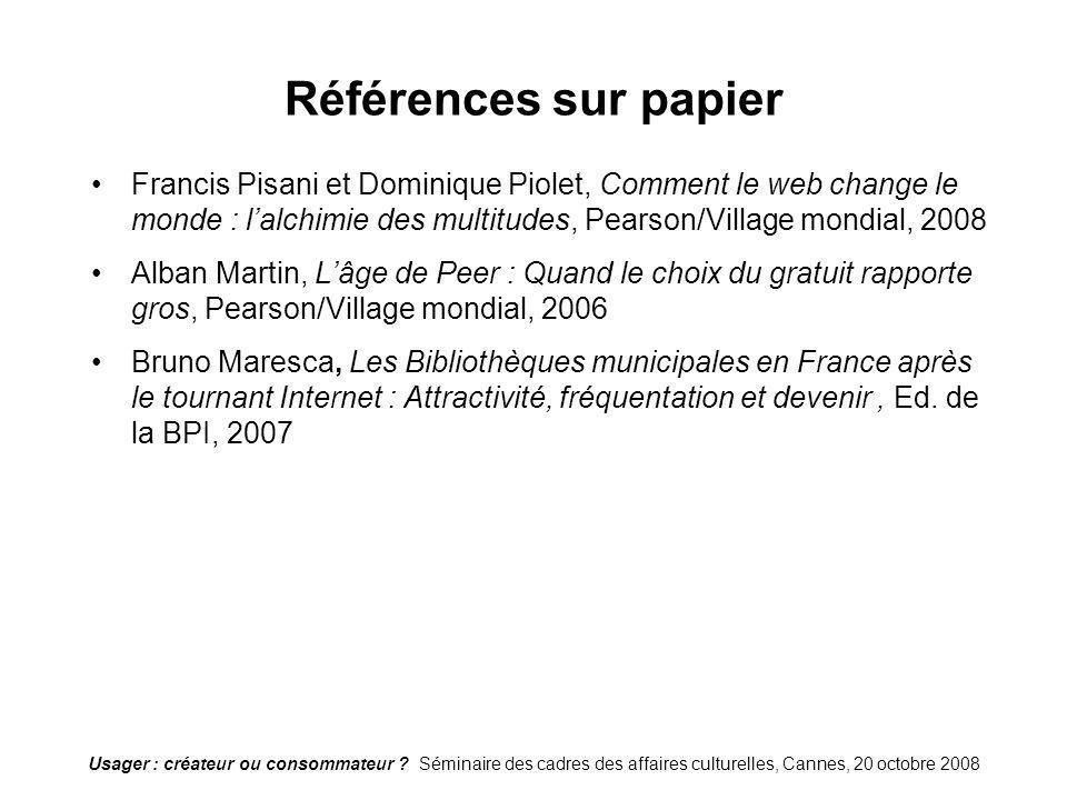 Usager : créateur ou consommateur ? Séminaire des cadres des affaires culturelles, Cannes, 20 octobre 2008 Références sur papier Francis Pisani et Dom