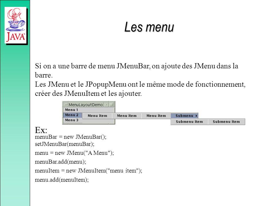 Si on a une barre de menu JMenuBar, on ajoute des JMenu dans la barre. Les JMenu et le JPopupMenu ont le même mode de fonctionnement, créer des JMenuI