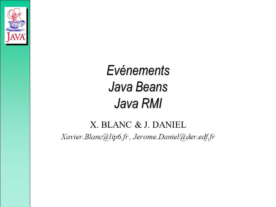 Evénements Java Beans Java RMI X. BLANC & J. DANIEL Xavier.Blanc@lip6.fr, Jerome.Daniel@der.edf.fr