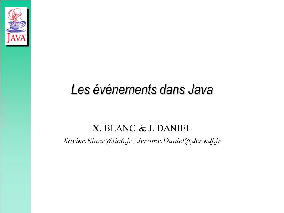 Les événements dans Java X. BLANC & J. DANIEL Xavier.Blanc@lip6.fr, Jerome.Daniel@der.edf.fr