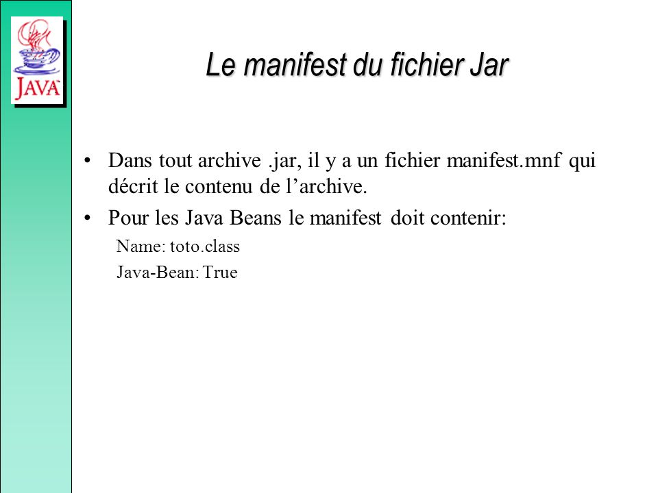 Le manifest du fichier Jar Dans tout archive.jar, il y a un fichier manifest.mnf qui décrit le contenu de larchive.