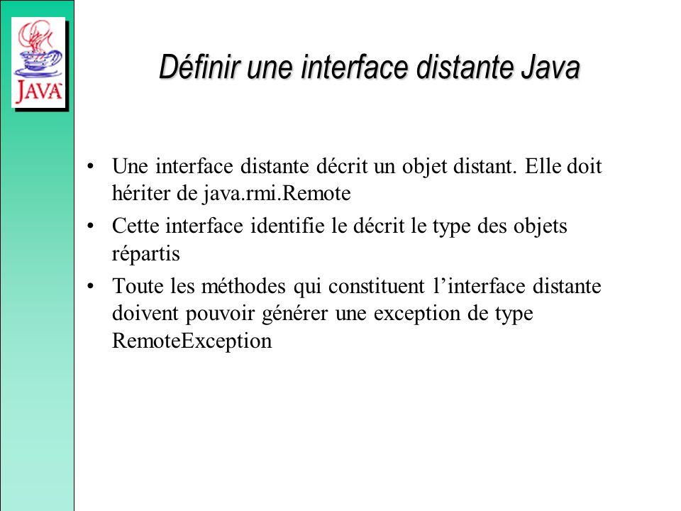 Définir une interface distante Java Une interface distante décrit un objet distant.