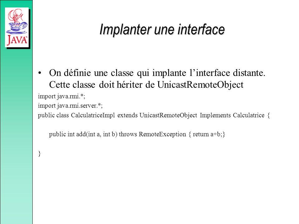 Implanter une interface On définie une classe qui implante linterface distante.