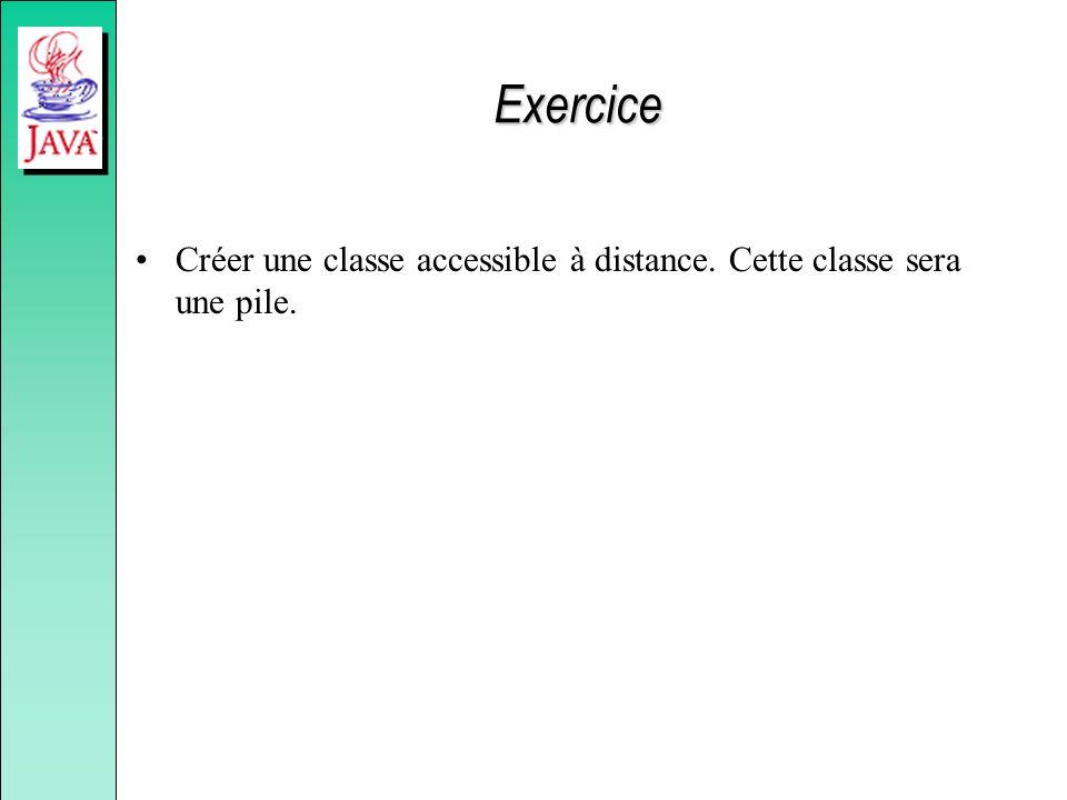 Exercice Créer une classe accessible à distance. Cette classe sera une pile.