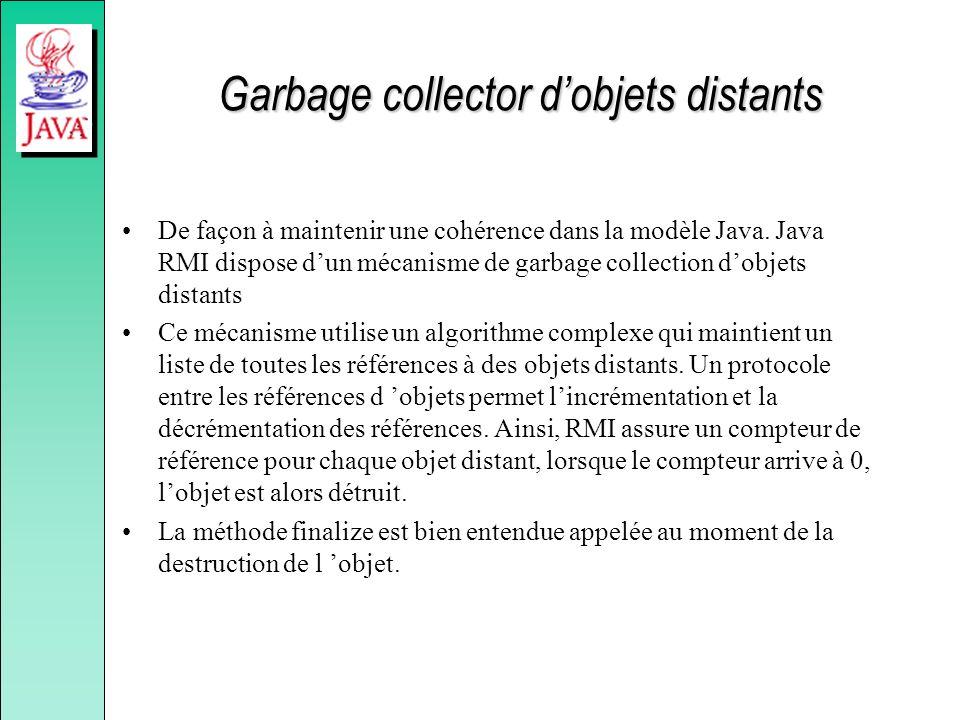 Garbage collector dobjets distants De façon à maintenir une cohérence dans la modèle Java.