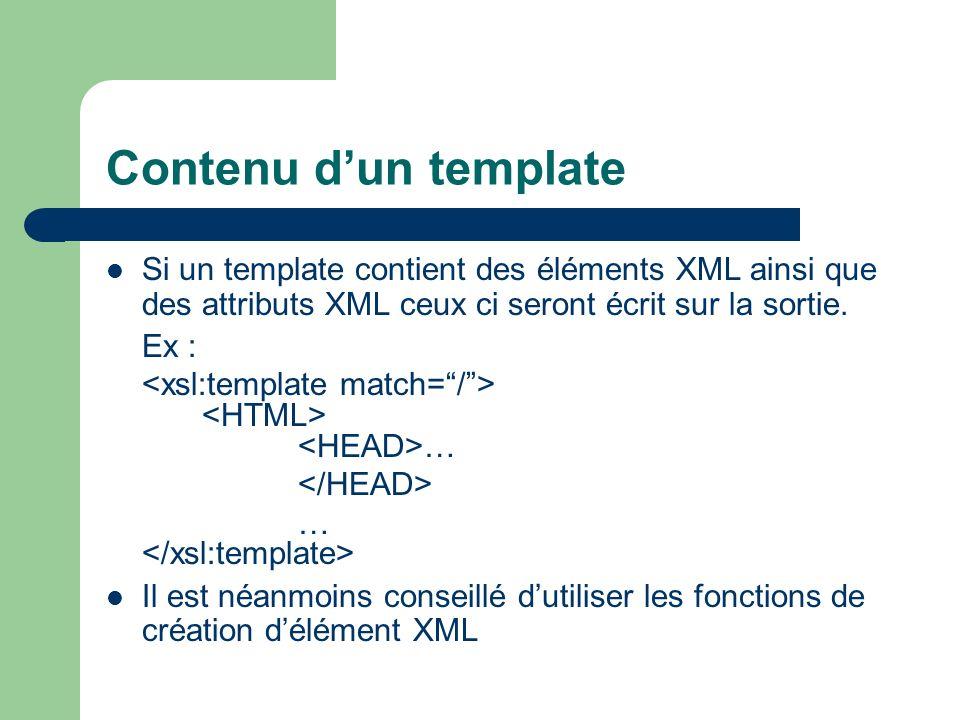 Contenu dun template Si un template contient des éléments XML ainsi que des attributs XML ceux ci seront écrit sur la sortie. Ex : … … Il est néanmoin