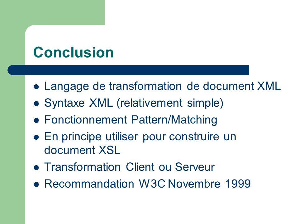 Conclusion Langage de transformation de document XML Syntaxe XML (relativement simple) Fonctionnement Pattern/Matching En principe utiliser pour const