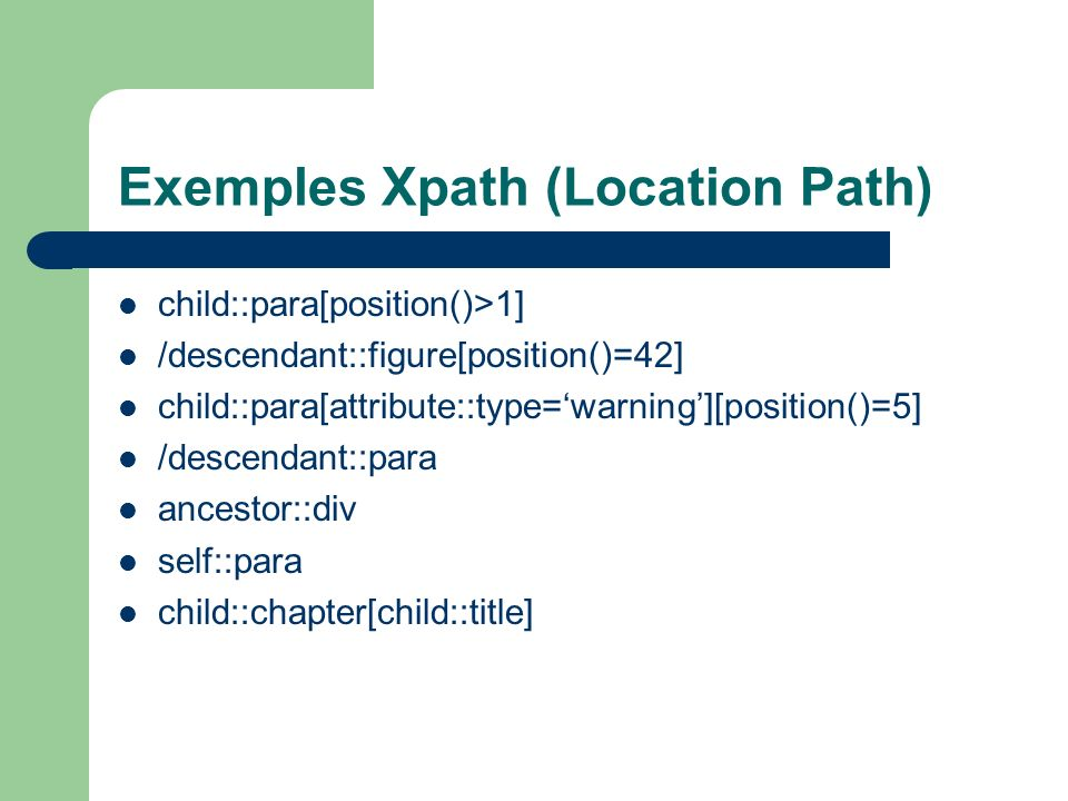 Abréviations child peut être implicite – child::div/child::para => div/para attribute peut être remplacé par @ /descendant-or-self::node()/ peut être remplacé par // self.node() peut être remplacé par.