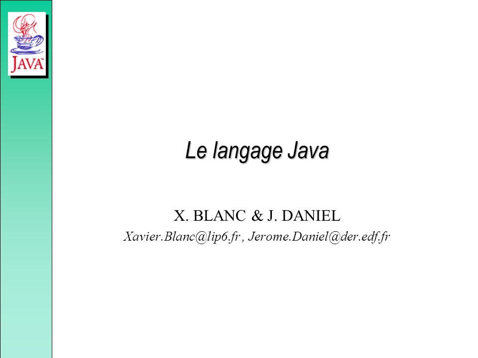 Le langage Java X. BLANC & J. DANIEL Xavier.Blanc@lip6.fr, Jerome.Daniel@der.edf.fr