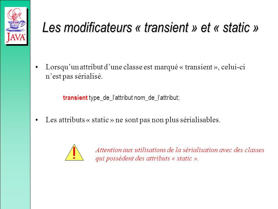 Les modificateurs « transient » et « static » Lorsquun attribut dune classe est marqué « transient », celui-ci nest pas sérialisé. transient type_de_l