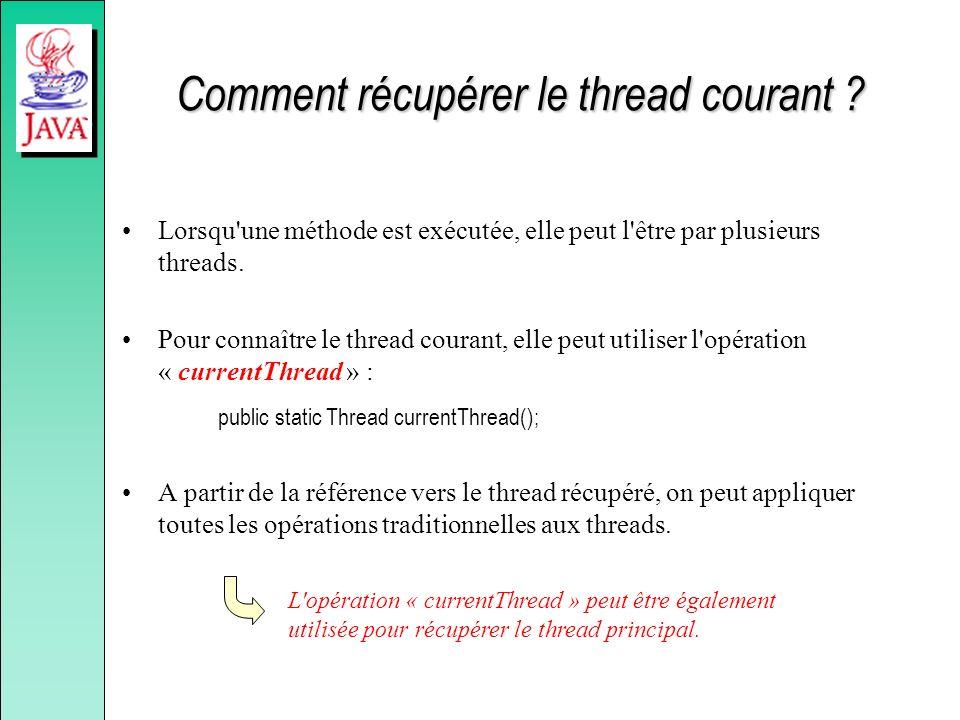 Comment récupérer le thread courant ? Lorsqu'une méthode est exécutée, elle peut l'être par plusieurs threads. Pour connaître le thread courant, elle
