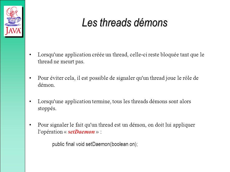 Les threads démons Lorsqu'une application créée un thread, celle-ci reste bloquée tant que le thread ne meurt pas. Pour éviter cela, il est possible d