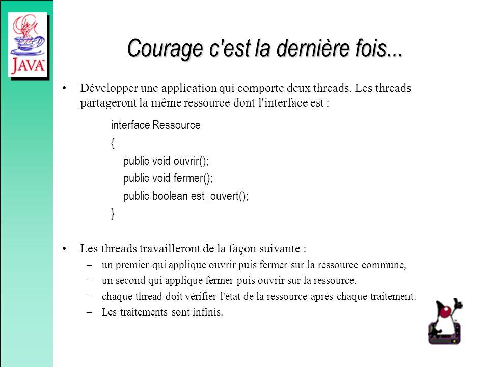 Courage c'est la dernière fois... Développer une application qui comporte deux threads. Les threads partageront la même ressource dont l'interface est