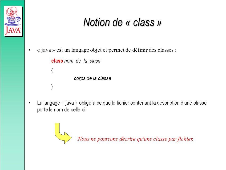 Notion de « class » « java » est un langage objet et permet de définir des classes : class nom_de_la_class { corps de la classe } La langage « java »