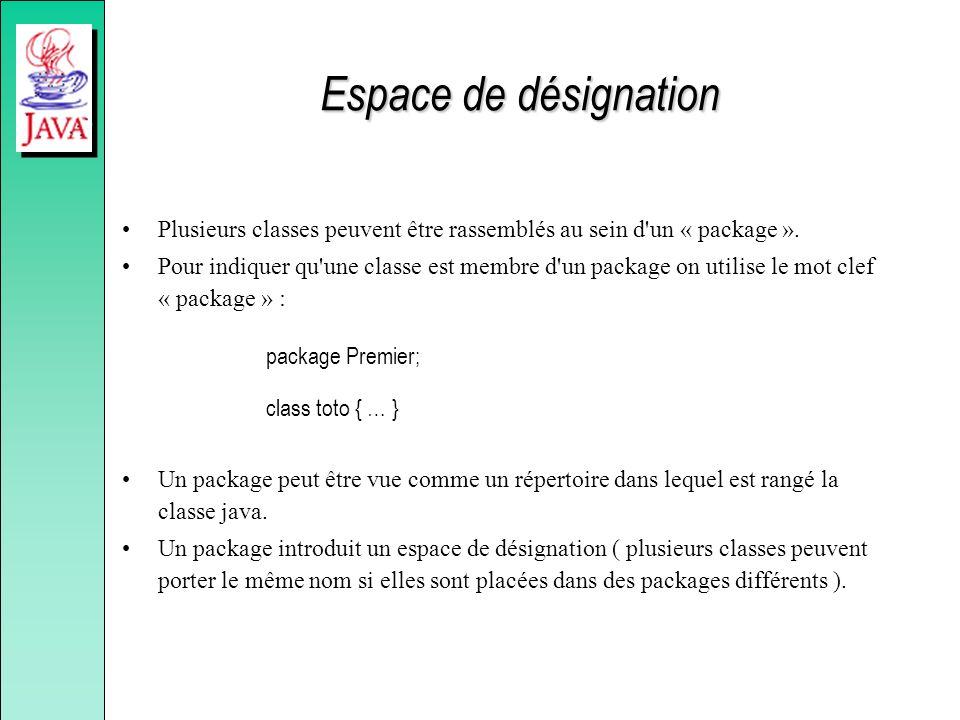Espace de désignation Plusieurs classes peuvent être rassemblés au sein d'un « package ». Pour indiquer qu'une classe est membre d'un package on utili