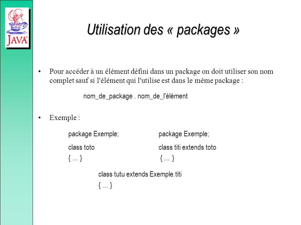 Utilisation des « packages » Pour accéder à un élément défini dans un package on doit utiliser son nom complet sauf si l'élément qui l'utilise est dan
