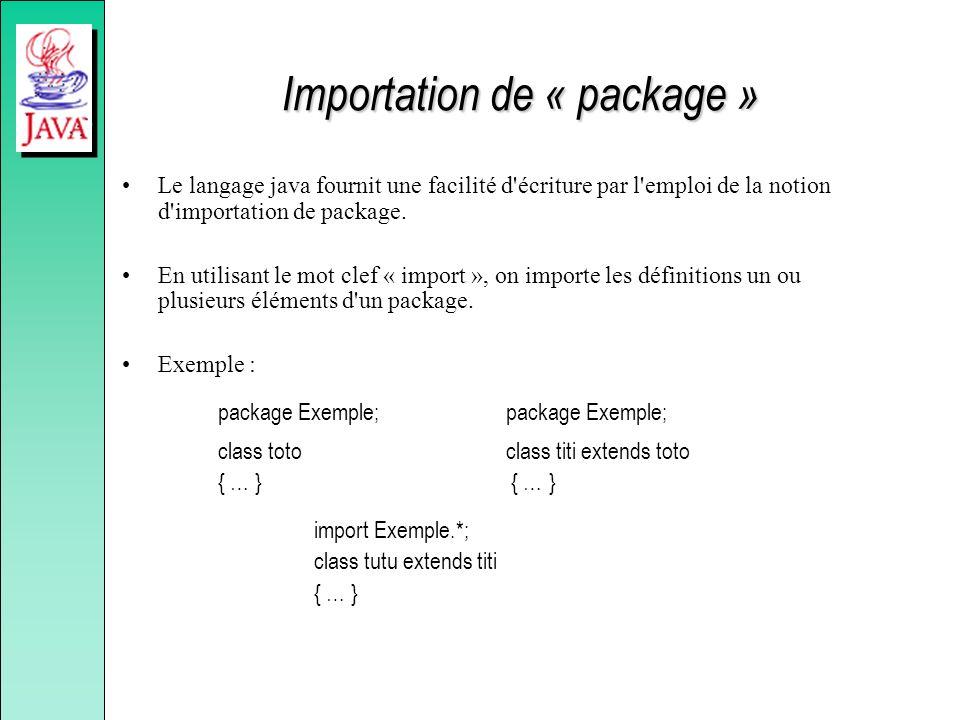 Importation de « package » Le langage java fournit une facilité d'écriture par l'emploi de la notion d'importation de package. En utilisant le mot cle