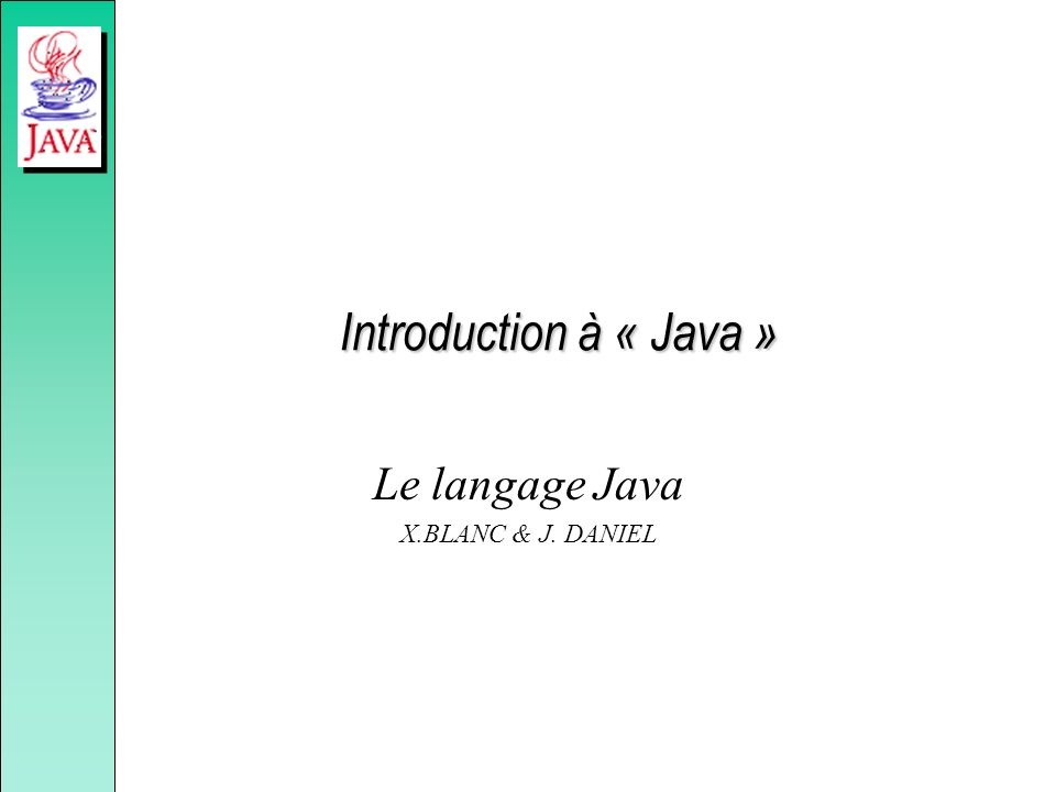 Introduction à « Java » Le langage Java X.BLANC & J. DANIEL