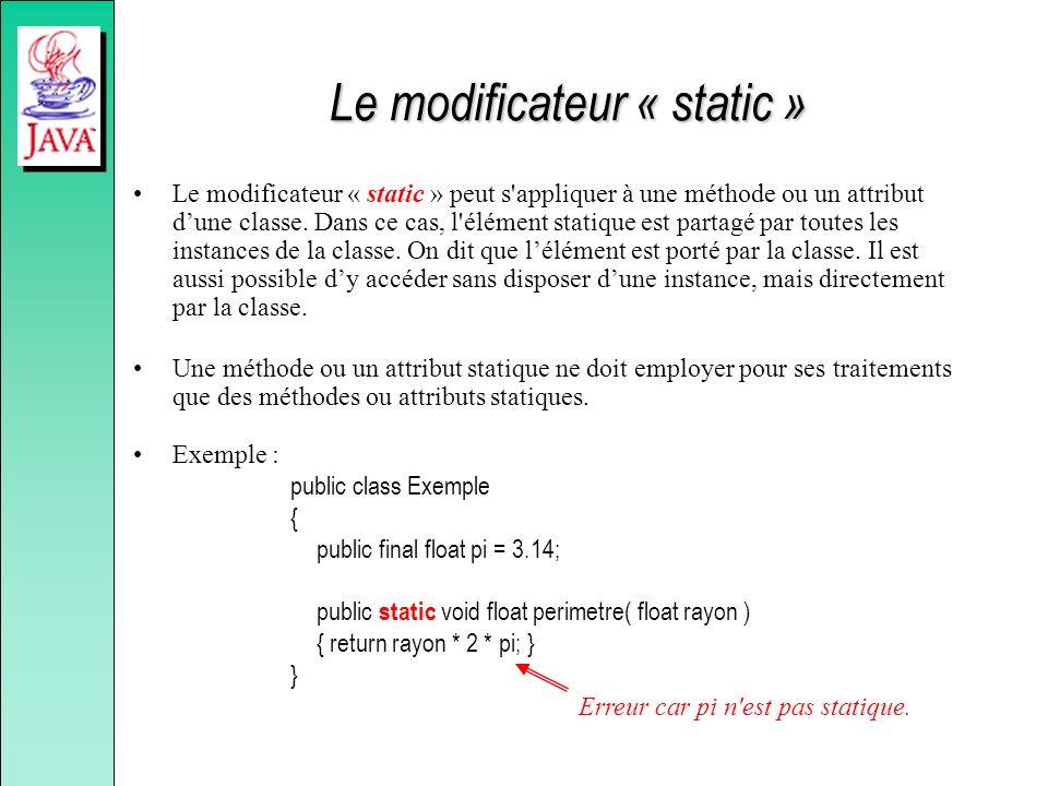 Le modificateur « static » Le modificateur « static » peut s'appliquer à une méthode ou un attribut dune classe. Dans ce cas, l'élément statique est p