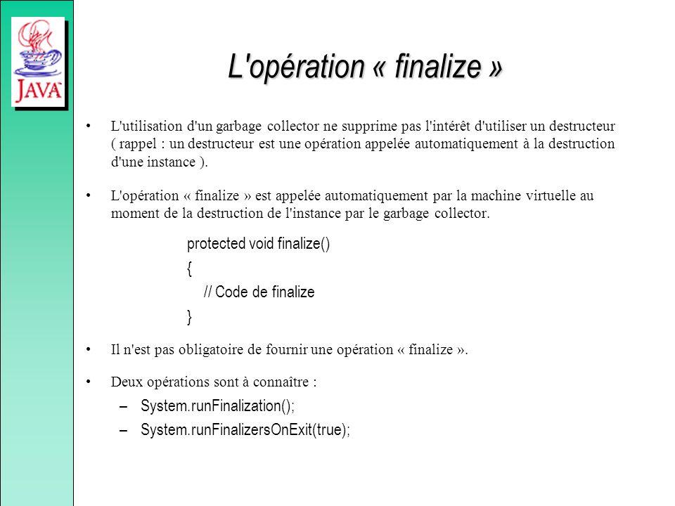 L'opération « finalize » L'utilisation d'un garbage collector ne supprime pas l'intérêt d'utiliser un destructeur ( rappel : un destructeur est une op
