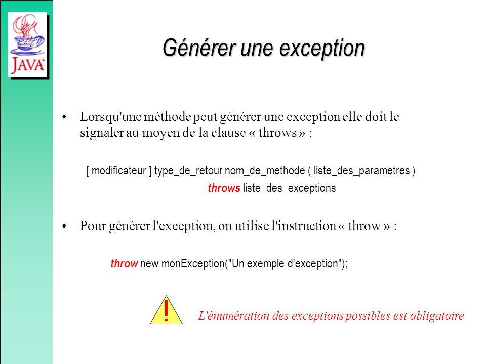 Générer une exception Lorsqu'une méthode peut générer une exception elle doit le signaler au moyen de la clause « throws » : [ modificateur ] type_de_