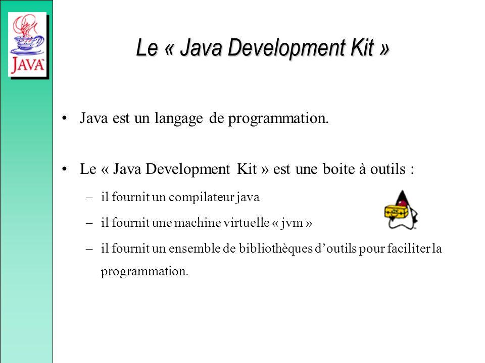 Le « Java Development Kit » Java est un langage de programmation. Le « Java Development Kit » est une boite à outils : –il fournit un compilateur java