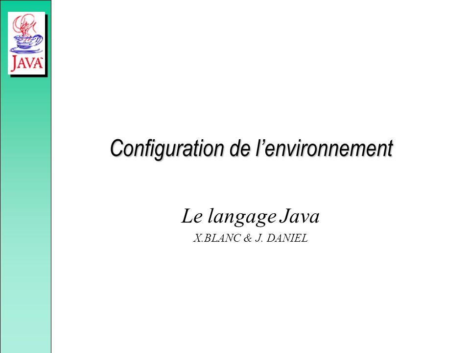 Configuration de lenvironnement Le langage Java X.BLANC & J. DANIEL