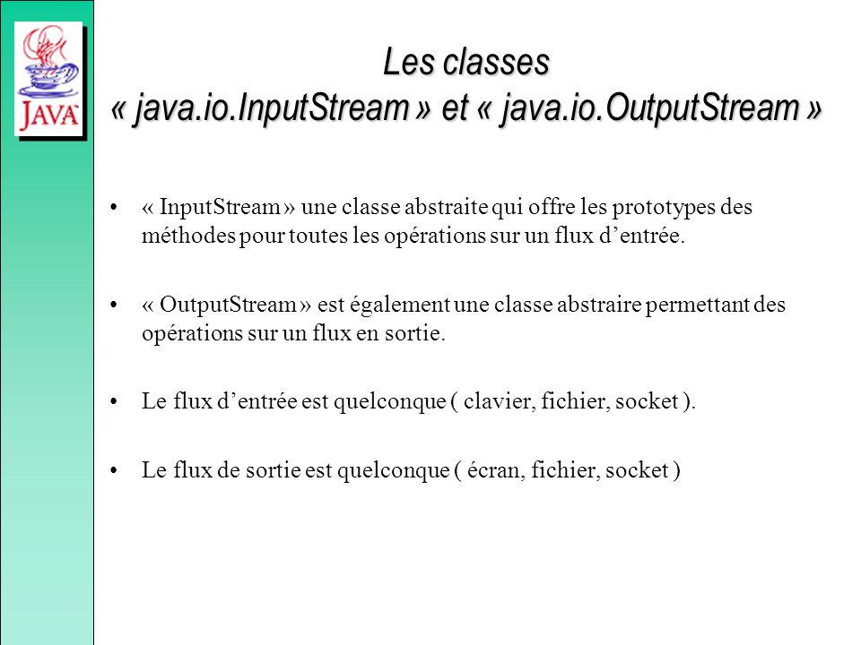 Les classes « java.io.InputStream » et « java.io.OutputStream » « InputStream » une classe abstraite qui offre les prototypes des méthodes pour toutes