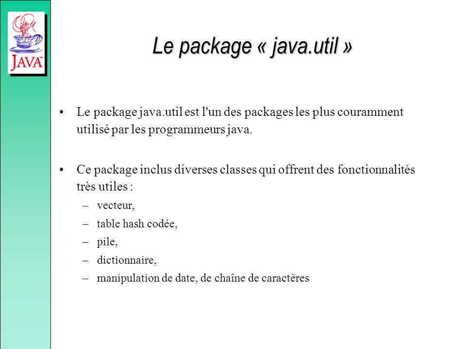 Le package « java.util » Le package java.util est l'un des packages les plus couramment utilisé par les programmeurs java. Ce package inclus diverses