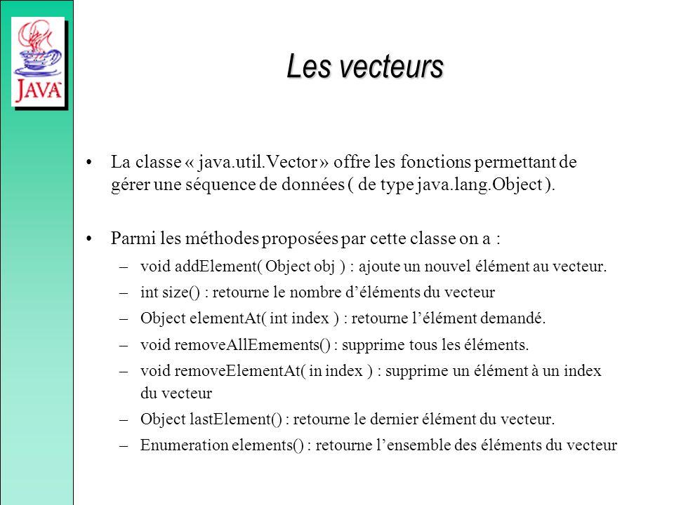 Les vecteurs La classe « java.util.Vector » offre les fonctions permettant de gérer une séquence de données ( de type java.lang.Object ). Parmi les mé