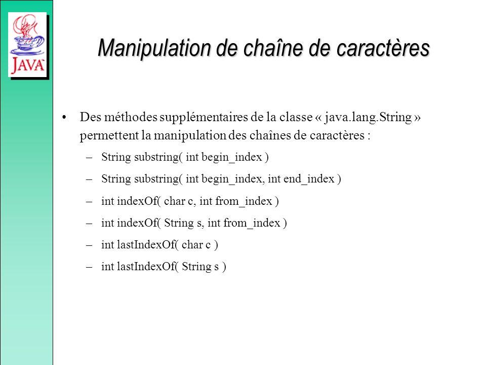 Manipulation de chaîne de caractères Des méthodes supplémentaires de la classe « java.lang.String » permettent la manipulation des chaînes de caractèr