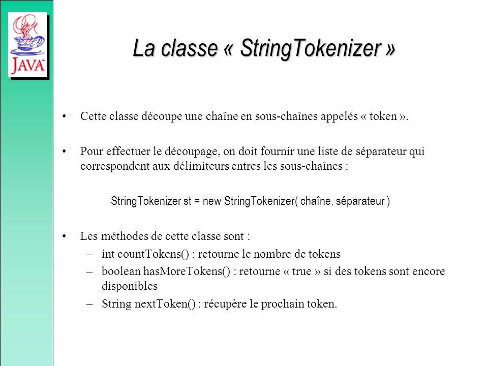 La classe « StringTokenizer » Cette classe découpe une chaîne en sous-chaînes appelés « token ». Pour effectuer le découpage, on doit fournir une list