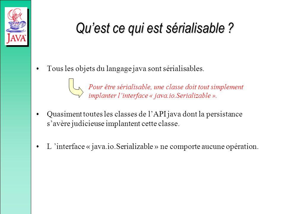Quest ce qui est sérialisable ? Tous les objets du langage java sont sérialisables. Quasiment toutes les classes de lAPI java dont la persistance savè