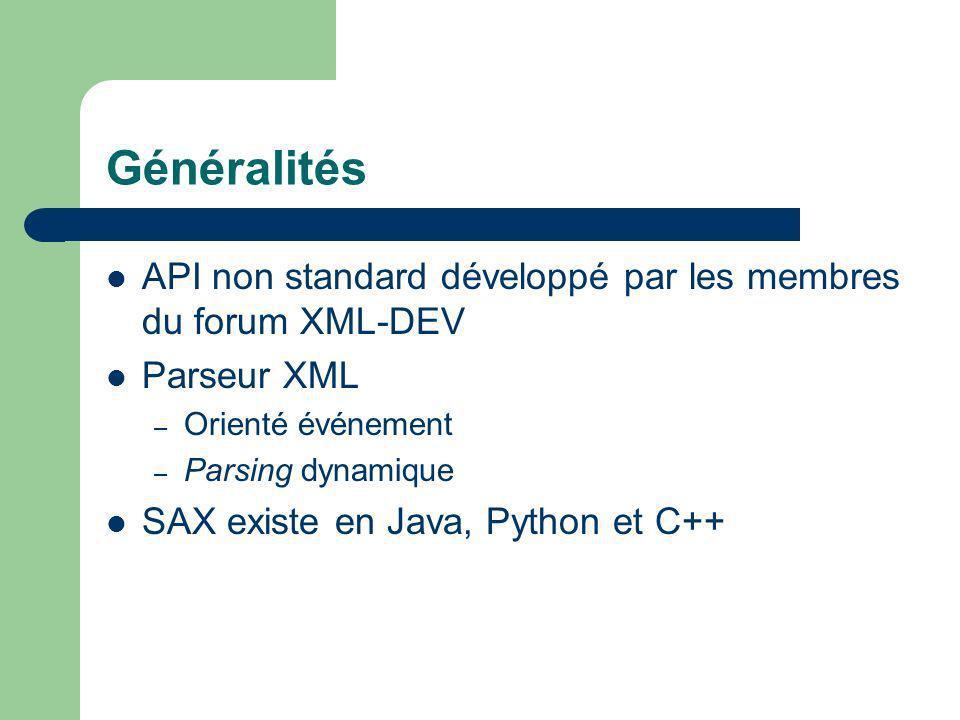 Généralités API non standard développé par les membres du forum XML-DEV Parseur XML – Orienté événement – Parsing dynamique SAX existe en Java, Python et C++