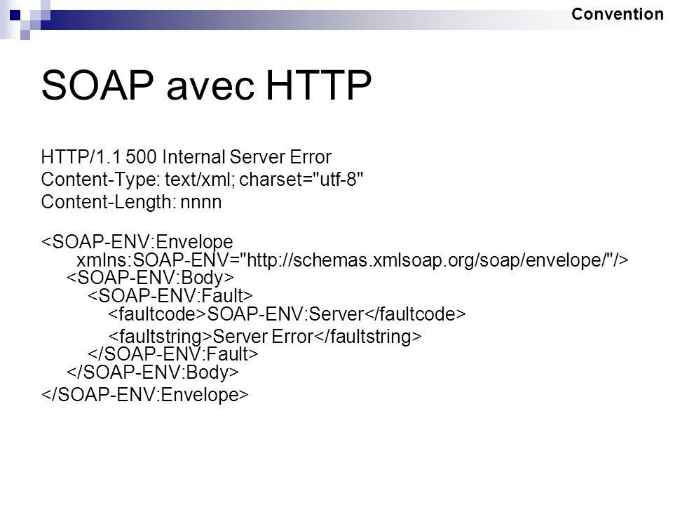 SOAP avec HTTP HTTP/1.1 500 Internal Server Error Content-Type: text/xml; charset=