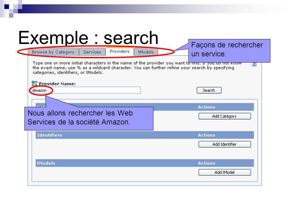 Exemple : search Façons de rechercher un service. Nous allons rechercher les Web Services de la société Amazon.