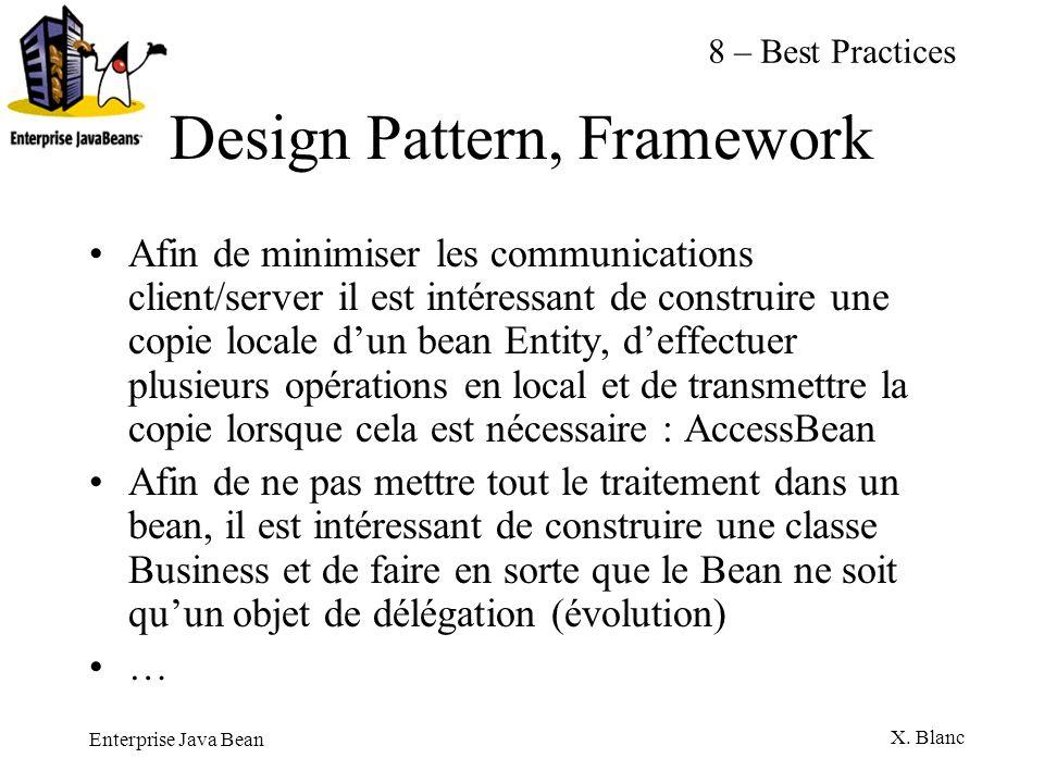 Enterprise Java Bean X. Blanc Design Pattern, Framework Afin de minimiser les communications client/server il est intéressant de construire une copie