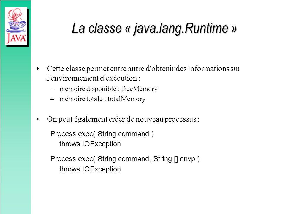 La classe « java.lang.Runtime » Cette classe permet entre autre d'obtenir des informations sur l'environnement d'exécution : –mémoire disponible : fre