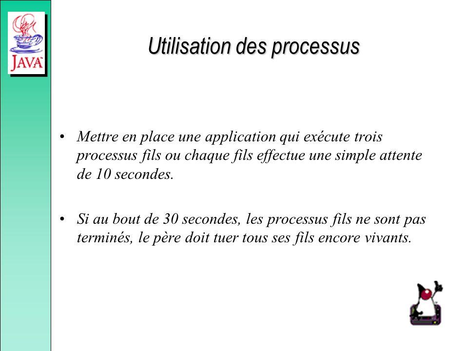Utilisation des processus Mettre en place une application qui exécute trois processus fils ou chaque fils effectue une simple attente de 10 secondes.