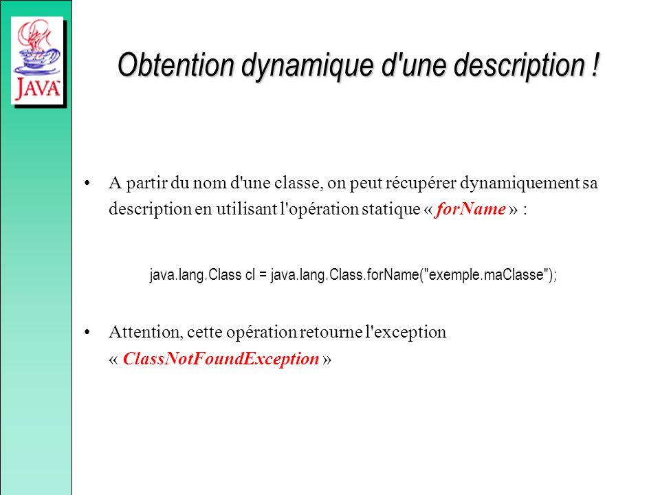 Obtention dynamique d'une description ! A partir du nom d'une classe, on peut récupérer dynamiquement sa description en utilisant l'opération statique